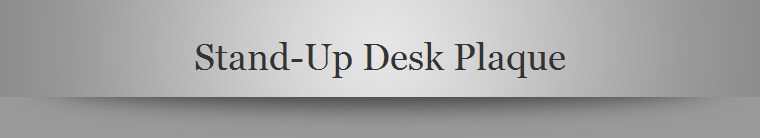 Stand-Up Desk Plaque